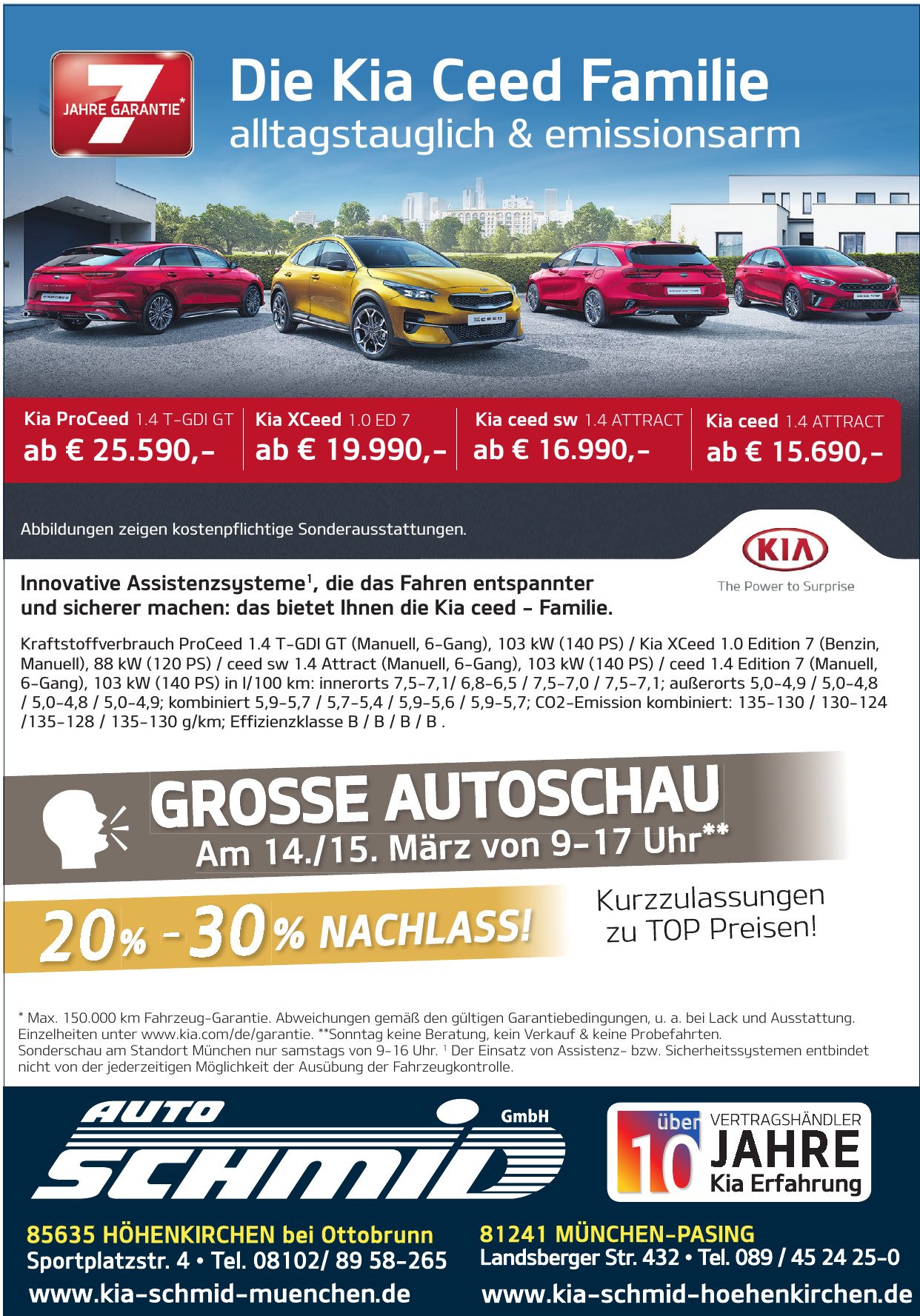 <br><b> Auto Schmid GmbH </b> <p></p> Sportplatzstr. 4 <p></p> 85635 Höhenkirchen bei Ottobrunn <p></p> Tel. 08102/8958 - 265 <p></p><a href='https://kia-schmid-muenchen.de>kia-schmid-muenchen.de'</a> </p> <hr> <br><b> Auto Schmid GmbH </b> <p></p> Landsberger Str. 432 <p></p> 81241 München-Pasing <p></p> Tel. 089/45 24 25 - 0 <p></p><a href='https://kia-schmid-muenchen.de>kia-schmid-muenchen.de'</a>