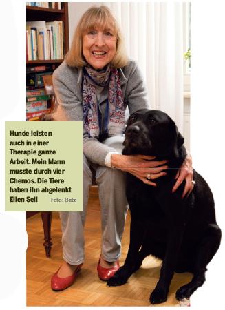 Hunde leisten auch in einer Therapie ganze Arbeit. Mein Mann musste durch vier Chemos. Die Tiere haben ihn abgelenkt Ellen SellFoto: Betz