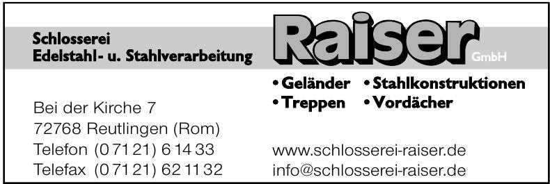 Schlosserei Edelstahl - u. Stahlverarbeitung Raiser GmbH