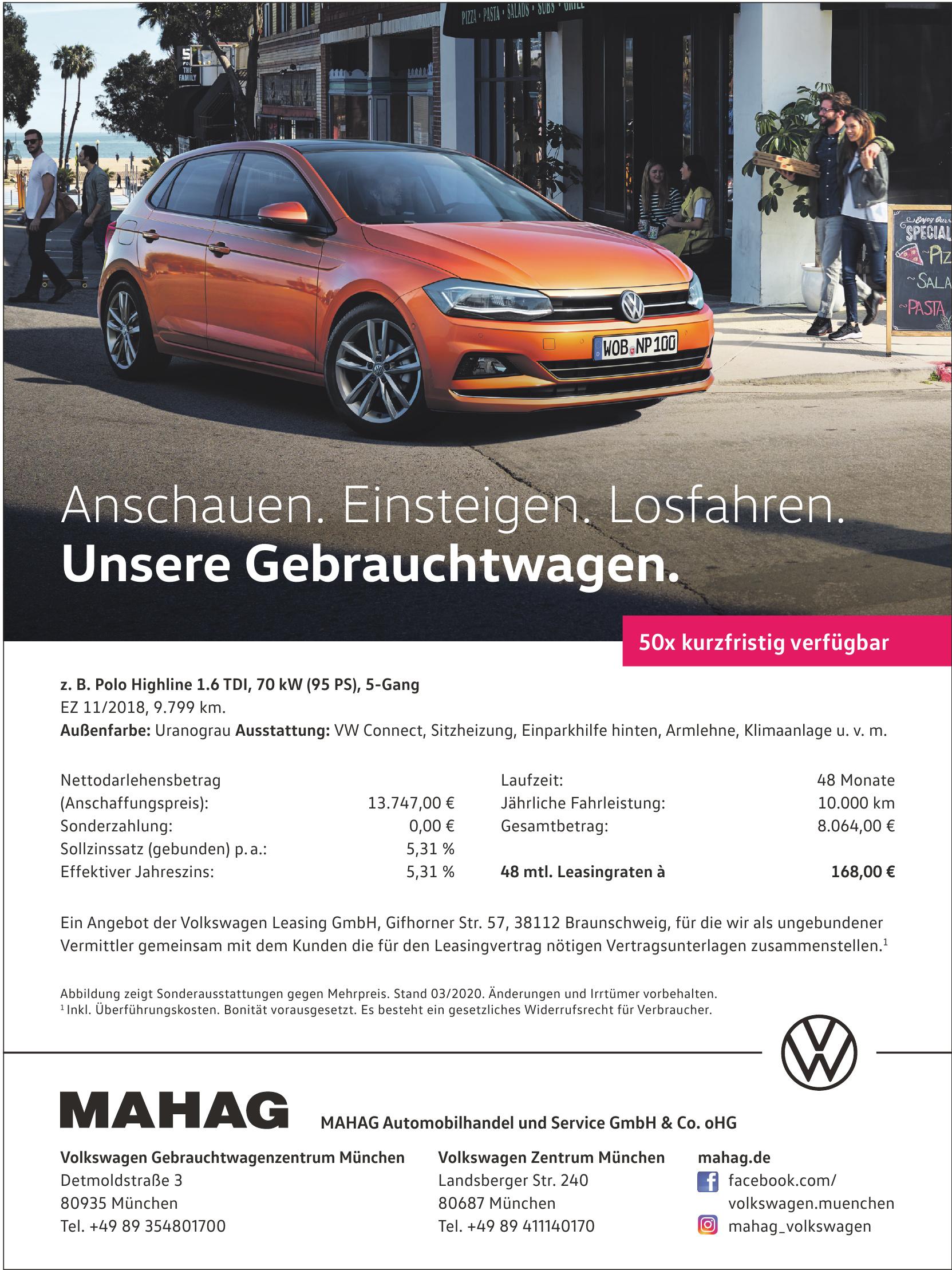 <br><b> MAHAG Automobilhandel und Service GmbH & Co. oHG </b> </p> <br><b> Volkswagen Gebrauchtwagenzentrum München </b> <p></p> Detmoldstraße 3 <p></p> 80935 München <p></p> Tel. +49 89 354801700 </p> <hr> <br><b> Volkswagen Zentrum München </b> <p></p> Landsberger Str. 240 <p></p> 80687 München <p></p> Tel. +49 89 411140170 </p>